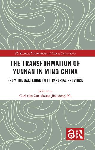 The Transformation of Yunnan in Ming China: From the Dali Kingdom to Imperial Province - The Historical Anthropology of Chinese Society Series (Hardback)
