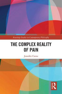 The Complex Reality of Pain - Routledge Studies in Contemporary Philosophy (Hardback)