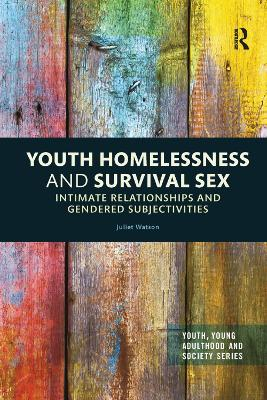 Youth Homelessness and Survival Sex: Intimate Relationships and Gendered Subjectivities - Youth, Young Adulthood and Society (Paperback)