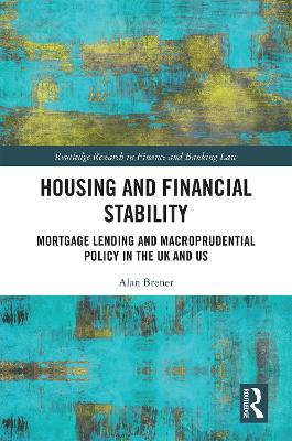 Housing and Financial Stability: Mortgage Lending and Macroprudential Policy in the UK and US - Routledge Research in Finance and Banking Law (Hardback)