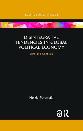 Disintegrative Tendencies in Global Political Economy: Exits and Conflicts (Paperback)