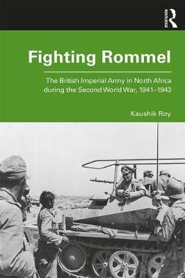 Fighting Rommel: The British Imperial Army in North Africa during the Second World War, 1941-1943 (Paperback)
