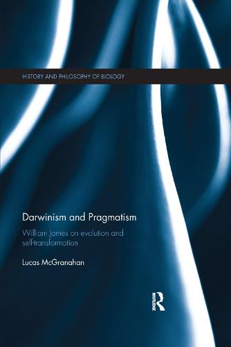 Darwinism and Pragmatism: William James on Evolution and Self-Transformation - History and Philosophy of Biology (Paperback)