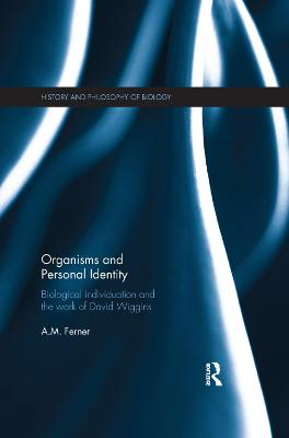 Organisms and Personal Identity: Individuation and the Work of David Wiggins - History and Philosophy of Biology (Paperback)