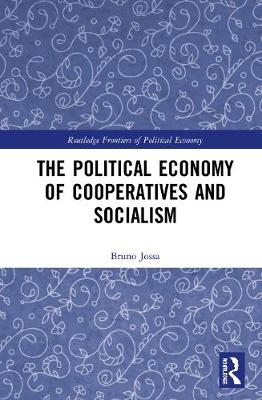The Political Economy of Cooperatives and Socialism - Routledge Frontiers of Political Economy (Hardback)