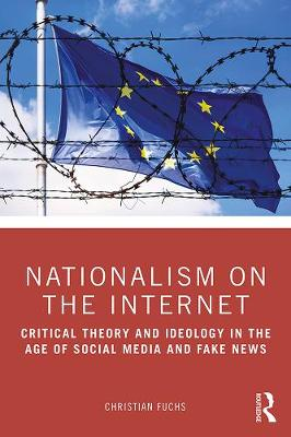 Nationalism on the Internet: Critical Theory and Ideology in the Age of Social Media and Fake News (Hardback)