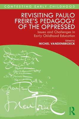 Revisiting Paulo Freire's Pedagogy of the Oppressed: Issues and Challenges in Early Childhood Education - Contesting Early Childhood (Paperback)
