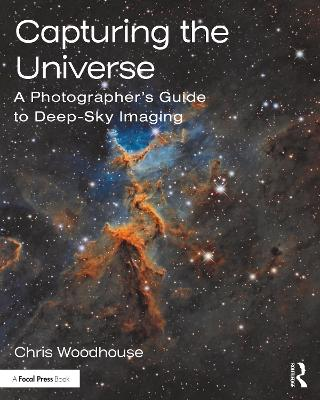 Capturing the Universe: A Photographer's Guide to Deep-Sky Imaging (Paperback)