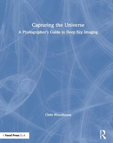 Capturing the Universe: A Photographer's Guide to Deep-Sky Imaging (Hardback)