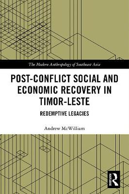 Post-Conflict Social and Economic Recovery in Timor-Leste: Redemptive Legacies - The Modern Anthropology of Southeast Asia (Hardback)
