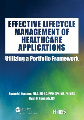 Effective Lifecycle Management of Healthcare Applications: Utilizing a Portfolio Framework - HIMSS Book Series (Paperback)