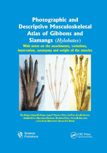 Photographic and Descriptive Musculoskeletal Atlas of Gibbons and Siamangs (Hylobates): With Notes on the Attachments, Variations, Innervation, Synonymy and Weight of the Muscles (Paperback)