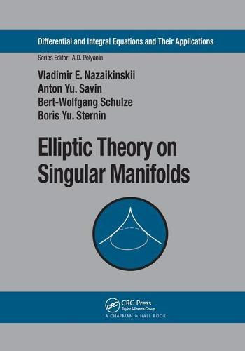 Elliptic Theory on Singular Manifolds - Differential and Integral Equations and Their Applications (Paperback)