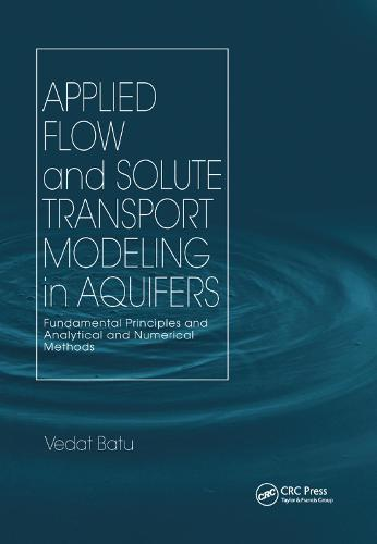 Applied Flow and Solute Transport Modeling in Aquifers: Fundamental Principles and Analytical and Numerical Methods (Paperback)