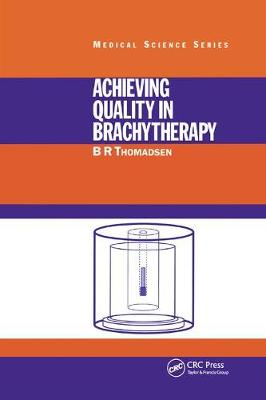 Achieving Quality in Brachytherapy - Series in Medical Physics and Biomedical Engineering (Paperback)