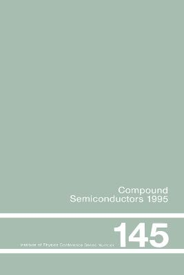 Compound Semiconductors 1995, Proceedings of the Twenty-Second INT Symposium on Compound Semiconductors held in Cheju Island, Korea, 28 August-2 September, 1995 (Paperback)