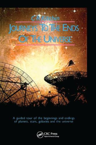 Journeys to the Ends of the Universe: A guided tour of the beginnings and endings of planets, stars, galaxies and the universe (Paperback)