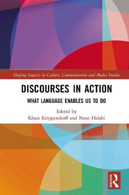 Discourses in Action: What Language Enables Us to Do - Shaping Inquiry in Culture, Communication and Media Studies (Hardback)