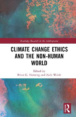 Climate Change Ethics and the Non-Human World - Routledge Research in the Anthropocene (Hardback)