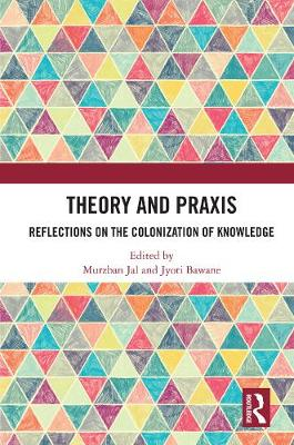 Theory and Praxis: Reflections on the Colonization of Knowledge (Hardback)