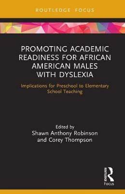 Promoting Academic Readiness for African American Males with Dyslexia: Implications for Preschool to Elementary School Teaching - Routledge Research in Educational Equality and Diversity (Hardback)