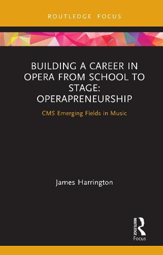 Building a Career in Opera from School to Stage: Operapreneurship - CMS Emerging Fields in Music (Hardback)