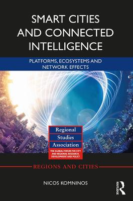 Smart Cities and Connected Intelligence: Platforms, Ecosystems and Network Effects - Regions and Cities (Hardback)