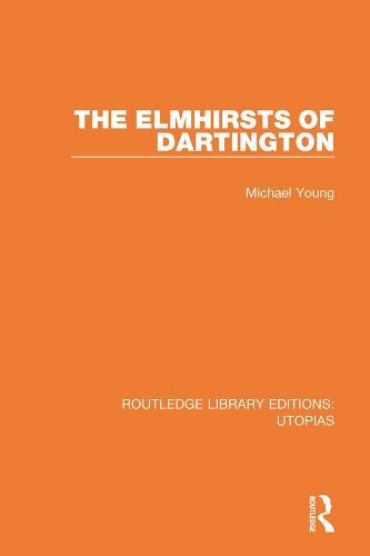 The Elmhirsts of Dartington - Routledge Library Editions: Utopias (Hardback)