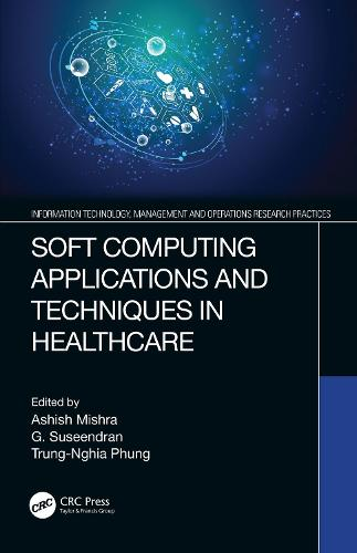 Soft Computing Applications and Techniques in Healthcare - Information Technology, Management and Operations Research Practices (Hardback)