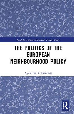 The Politics of the European Neighbourhood Policy (Hardback)