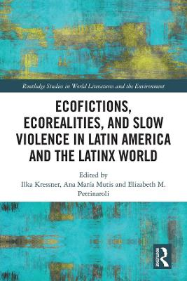 Ecofictions, Ecorealities, and Slow Violence in Latin America and the Latinx World - Routledge Studies in World Literatures and the Environment (Hardback)