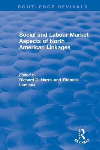 Social and Labour Market Aspects of North American Linkages - Routledge Revivals: The Investment Canada Research Series 12 (Hardback)