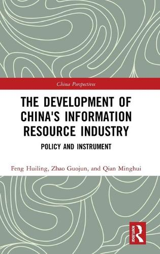 The Development of China's Information Resource Industry: Policy and Instrument - China Perspectives (Hardback)