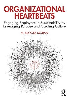 Organizational Heartbeats: Engaging Employees in Sustainability by Leveraging Purpose and Curating Culture (Paperback)