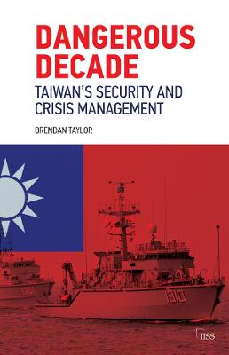 Dangerous Decade: Taiwan's Security and Crisis Management (Paperback)
