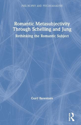 Romantic Metasubjectivity Through Schelling and Jung: Rethinking the Romantic Subject - Philosophy and Psychoanalysis (Hardback)