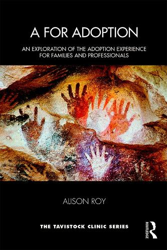 A for Adoption: An Exploration of the Adoption Experience for Families and Professionals - Tavistock Clinic Series (Paperback)