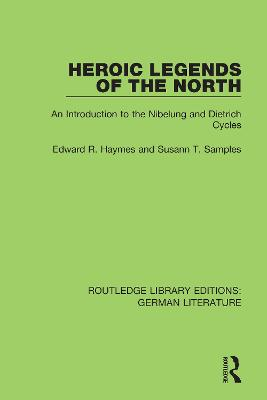 Heroic Legends of the North: An Introduction to the Nibelung and Dietrich Cycles (Hardback)