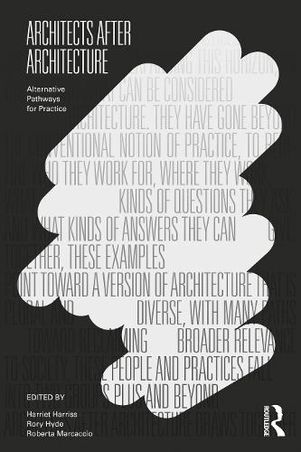 Architects After Architecture: Alternative Pathways for Practice (Paperback)