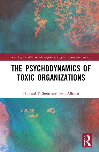 The Psychodynamics of Toxic Organizations - Routledge Studies in Management, Organizations and Society (Hardback)