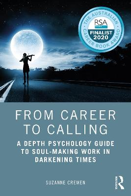 From Career to Calling: A Depth Psychology Guide to Soul-Making Work in Darkening Times (Paperback)
