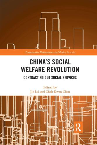 China's Social Welfare Revolution: Contracting Out Social Services - Comparative Development and Policy in Asia (Paperback)