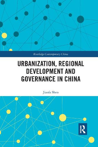 Urbanization, Regional Development and Governance in China - Routledge Contemporary China Series (Paperback)
