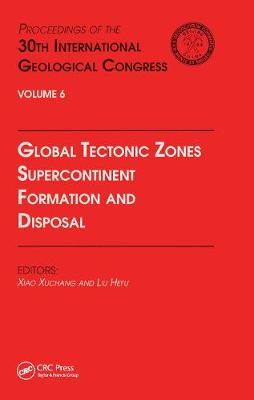 Global Tectonic Zones, Supercontinent Formation and Disposal: Proceedings of the 30th International Geological Congress, Volume 6 (Paperback)