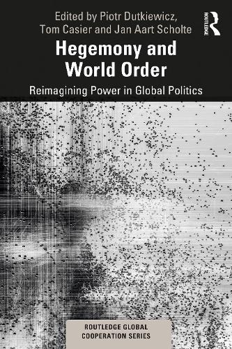 Hegemony and World Order: Reimagining Power in Global Politics - Routledge Global Cooperation Series (Paperback)
