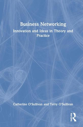 Business Networking: Innovation and Ideas in Theory and Practice (Hardback)