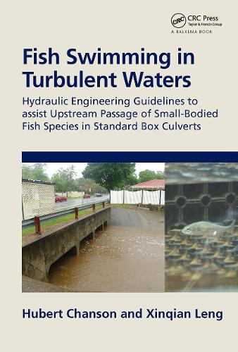 Fish Swimming in Turbulent Waters: Hydraulic Engineering Guidelines to assist Upstream Passage of Small-Bodied Fish Species in Standard Box Culverts (Hardback)