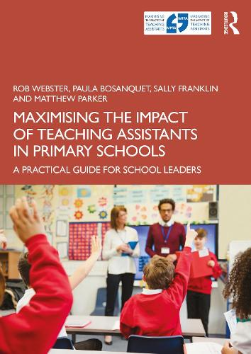 Maximising the Impact of Teaching Assistants in Primary Schools: A Practical Guide for School Leaders (Paperback)