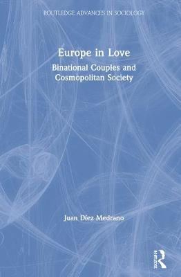 Europe in Love: Binational Couples and Cosmopolitan Society - Routledge Advances in Sociology (Hardback)