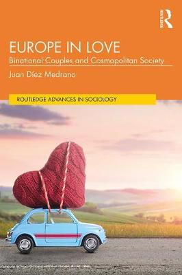 Europe in Love: Binational Couples and Cosmopolitan Society - Routledge Advances in Sociology (Paperback)
